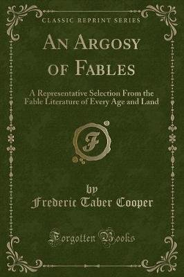 An Argosy of Fables - A Representative Selection from the Fable Literature of Every Age and Land (Classic Reprint) (Paperback):...