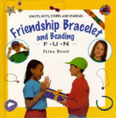Friendship Bracelet and Beading Fun (Hardcover): Petra Boase