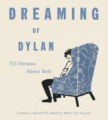 Dreaming of Dylan - 115 Dreams About Bob (Hardcover): Mary Lee Kortes