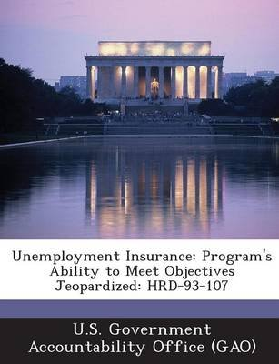 Unemployment Insurance - Program's Ability to Meet Objectives Jeopardized: Hrd-93-107 (English, Spanish, Paperback): U S...