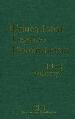 The Educational Legacy of Romanticism (Paperback): John Willinsky