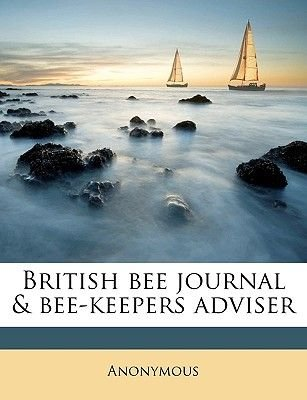 British Bee Journal & Bee-Keepers Adviser Volume V.21 1893 (Paperback): Anonymous
