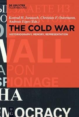 The Cold War - Historiography, Memory, Representation (Electronic book text): Konrad H. Jarausch, Christian F. Ostermann,...