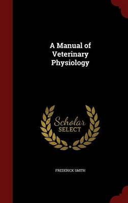 A Manual of Veterinary Physiology (Hardcover): Frederick Smith