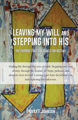 Leaving My Will and Stepping Into His (Paperback): Erikka E Johnson