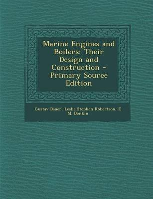 Marine Engines and Boilers - Their Design and Construction (Paperback): Gustav Bauer, Leslie Stephen Robertson, E. M. Donkin