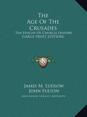 The Age Of The Crusades - Ten Epochs Of Church History (LARGE PRINT EDITION) (Large print, Hardcover, Large type / large print...