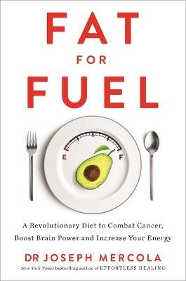 Fat For Fuel - A Revolutionary Diet To Combat Cancer, Boost Brain Power & Increase Your Energy (Paperback): Joseph Mercola, Dr...