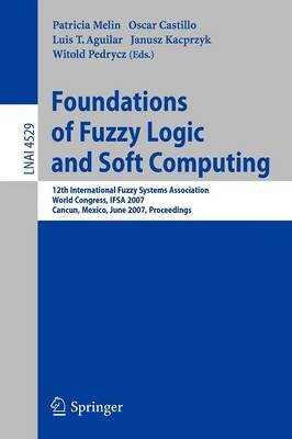 Foundations of Fuzzy Logic and Soft Computing - 12th International Fuzzy Systems Association World Congress, IFSA 2007, Cancun,...