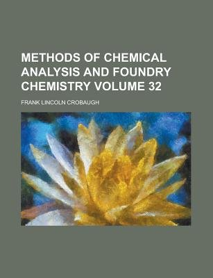 Methods of Chemical Analysis and Foundry Chemistry Volume 32 (Paperback): Frank Lincoln Crobaugh