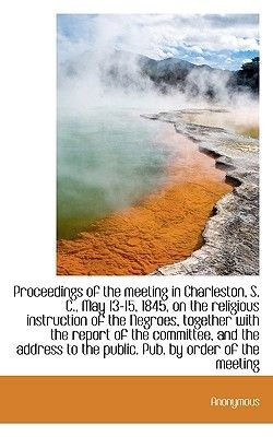 Proceedings of the Meeting in Charleston, S. C., May 13-15, 1845, on the Religious Instruction of Th (Paperback): Anonymous