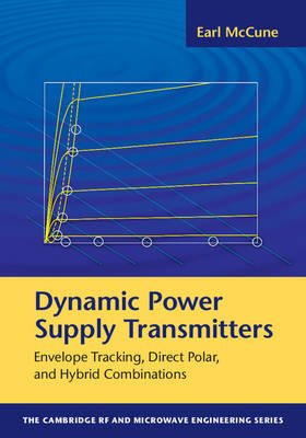 Dynamic Power Supply Transmitters - Envelope Tracking, Direct Polar, and Hybrid Combinations (Hardcover): Earl Mccune