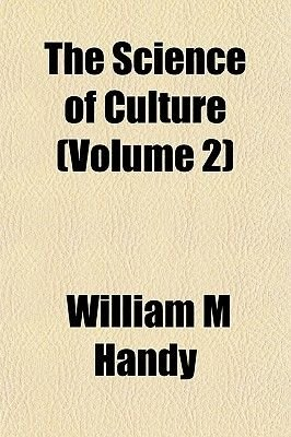 The Science of Culture (Volume 2) (Paperback): William M. Handy