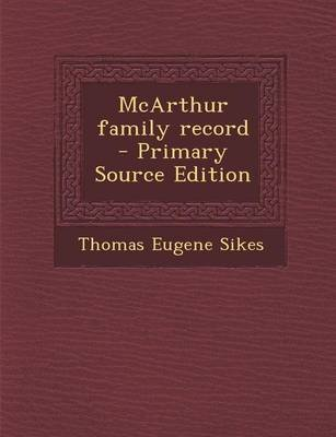 McArthur Family Record - Primary Source Edition (Paperback): Thomas Eugene Sikes