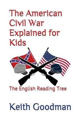 The American Civil War Explained for Kids - The English Reading Tree (Paperback): Keith Goodman