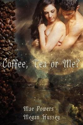 Coffee, Tea, or Me (Paperback): Mae Powers, Megan Hussey