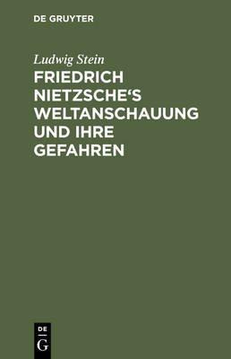 Friedrich Nietzsche's Weltanschauung Und Ihre Gefahren - Ein Kritisches Essay (German, Electronic book text, Reprint 2014...