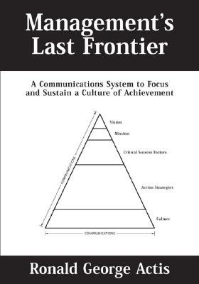 Management's Last Frontier - A Communications System to Focus and Sustain a Culture of Achievement (Hardcover): Ronald...