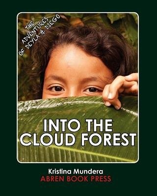 The Adventures of Deyla and Diego - Into the Cloud Forest (Paperback): Kristina Mundera