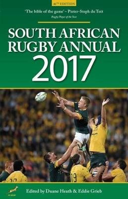 South African rugby annual 2017 (Paperback, 46th ed): Eddie Grieb, Duane Heath, Kobus Smit