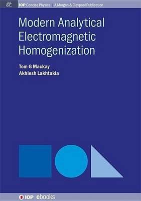 Modern Analytical Electromagnetic Homogenization (Electronic book text): Tom G. Mackay, Akhlesh Lakhtakia