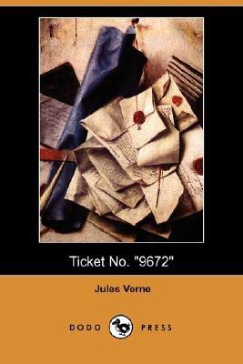 Ticket No. 9672 (Dodo Press) (Paperback): Jules Verne