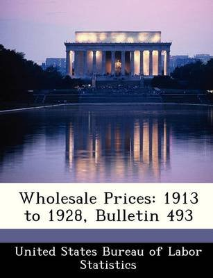 Wholesale Prices - 1913 to 1928, Bulletin 493 (Paperback):