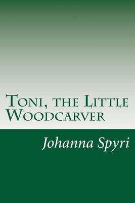 Toni, the Little Woodcarver (Paperback): Johanna Spyri