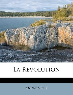 La Revolution (French, Paperback): Anonymous