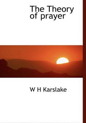 The Theory of Prayer (Hardcover): W H Karslake
