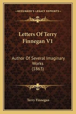 Letters of Terry Finnegan V1 - Author of Several Imaginary Works (1863) (Paperback): Terry Finnegan