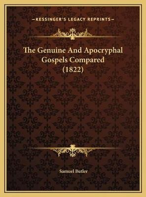 The Genuine and Apocryphal Gospels Compared (1822) the Genuine and Apocryphal Gospels Compared (1822) (Hardcover): Samuel Butler