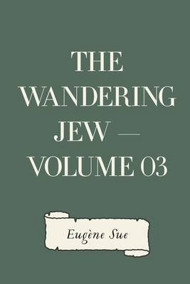 The Wandering Jew - Volume 03 (Paperback): Eugene Sue