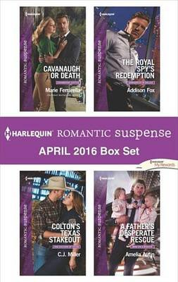 Harlequin Romantic Suspense April 2016 Box Set - Cavanaugh or Death\Colton's Texas Stakeout\The Royal Spy's...