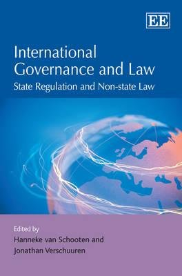 International Governance and Law - State Regulation and Non-State Law (Hardcover): Hanneke van Schooten, Jonathan Verschuuren