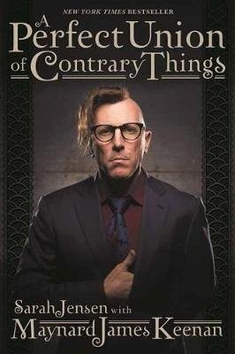 A Perfect Union of Contrary Things (Paperback, Reprint): Maynard James Keenan