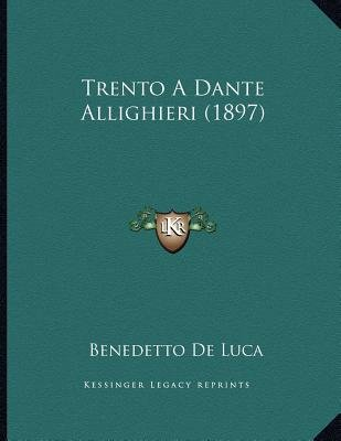 Trento a Dante Allighieri (1897) (Italian, Paperback): Benedetto De Luca