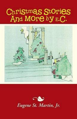Christmas Stories and More by E.C. (Paperback): Jr Eugene St Martin