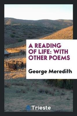 A Reading of Life - With Other Poems (Paperback): George Meredith