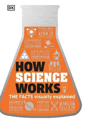 How Science Works - The Facts Visually Explained (Hardcover): Dk