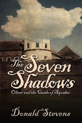 The Seven Shadows or Oliver and the Castle of Aquabar (Paperback): Donald Stevens