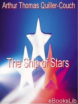 The Ship of Stars (Electronic book text): Arthur Quiller-Couch