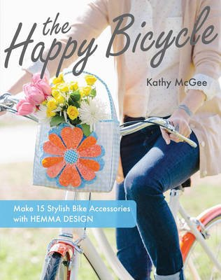 The Happy Bicycle - Make 15 Stylish Bike Accessories with Hemma Design (Electronic book text): Kathy McGee