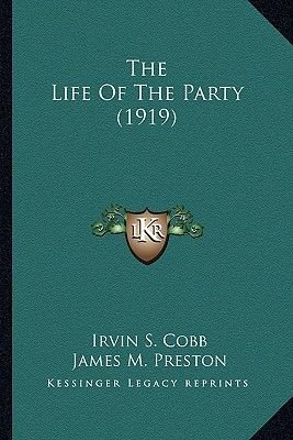 The Life of the Party (1919) the Life of the Party (1919) (Paperback): Irvin S. Cobb