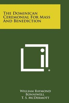 The Dominican Ceremonial for Mass and Benediction (Paperback): William Raymond Bonniwell