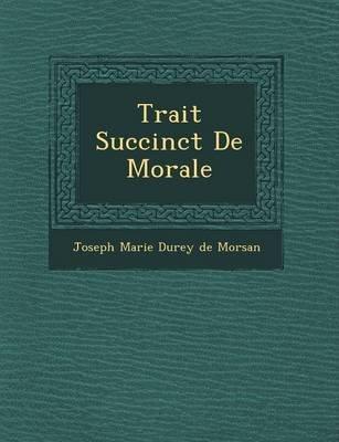 Trait Succinct de Morale (English, French, Paperback): Joseph-Marie Durey De Morsan