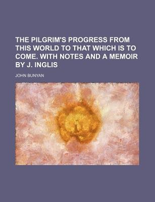 The Pilgrim's Progress from This World to That Which Is to Come (Paperback): John Bunyan