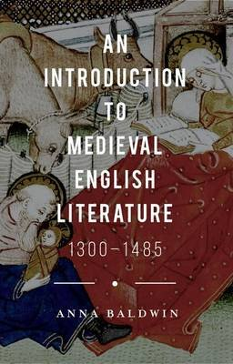 An Introduction to Medieval English Literature - 1300-1485 (Paperback, 1st ed. 2015): Anna Baldwin