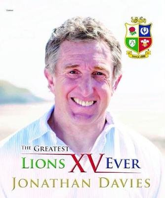 Greatest Lions XV Ever, The (Hardcover): Jonathan Davies, Alun Wyn Bevan
