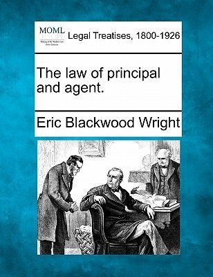 The Law of Principal and Agent. (Paperback): Eric Blackwood Wright